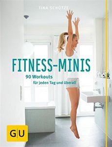 Fitness-Minis: 90 Workouts für jeden Tag und überall (GU Einzeltitel Gesundheit/Fitness/Alternativheilkunde)